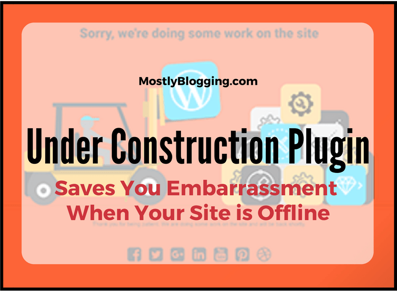 The Under Construction Page Plugin saves #bloggers embarrassment when their site is down