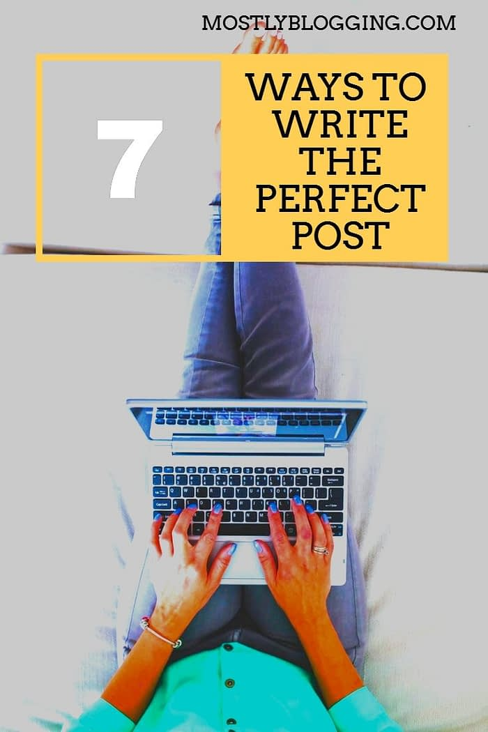How to write the perfect post, 7 ways