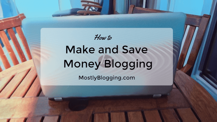 Save Money Blogging and Make Money Blogging